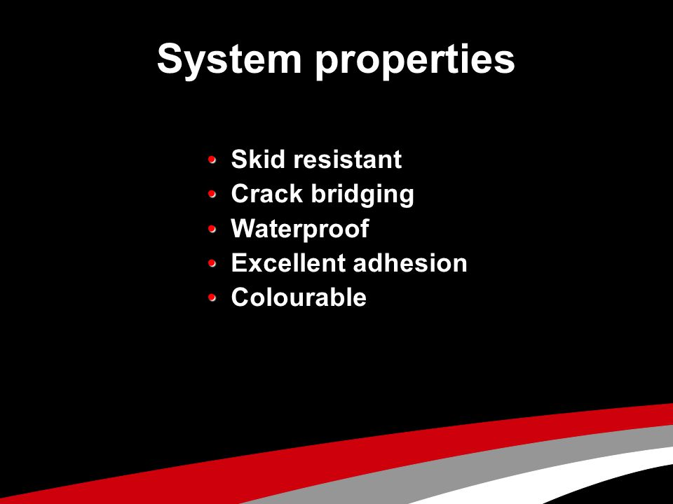 System properties • Skid resistant • Crack bridging • Waterproof