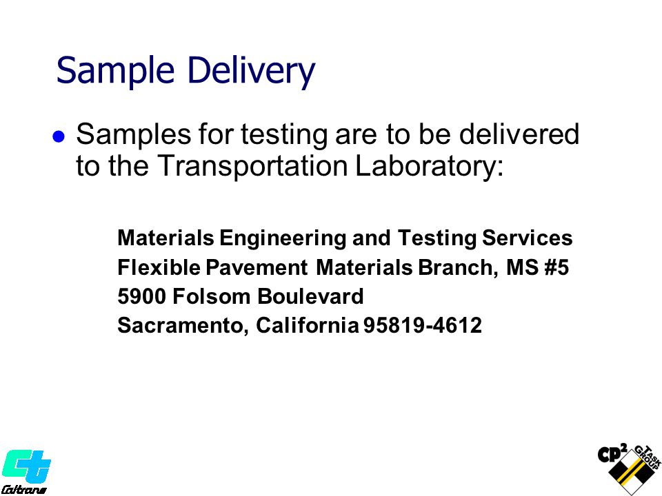 Sample Delivery Samples for testing are to be delivered to the Transportation Laboratory: Materials Engineering and Testing Services.