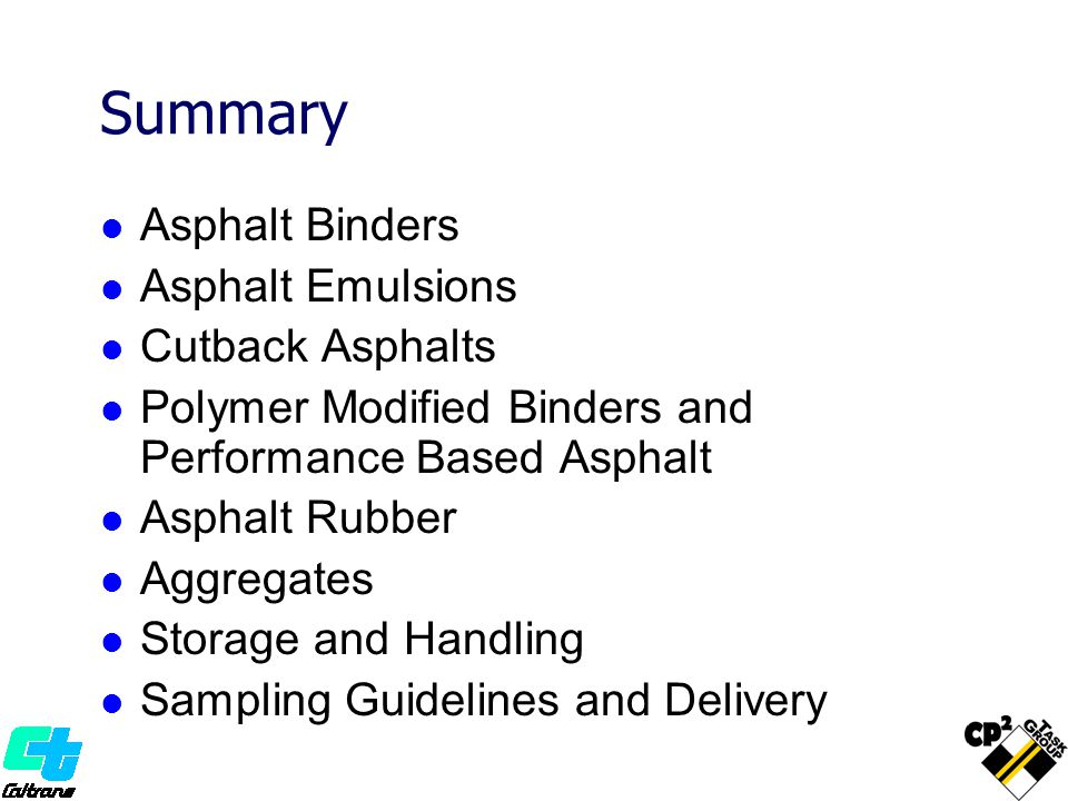 Summary Asphalt Binders Asphalt Emulsions Cutback Asphalts