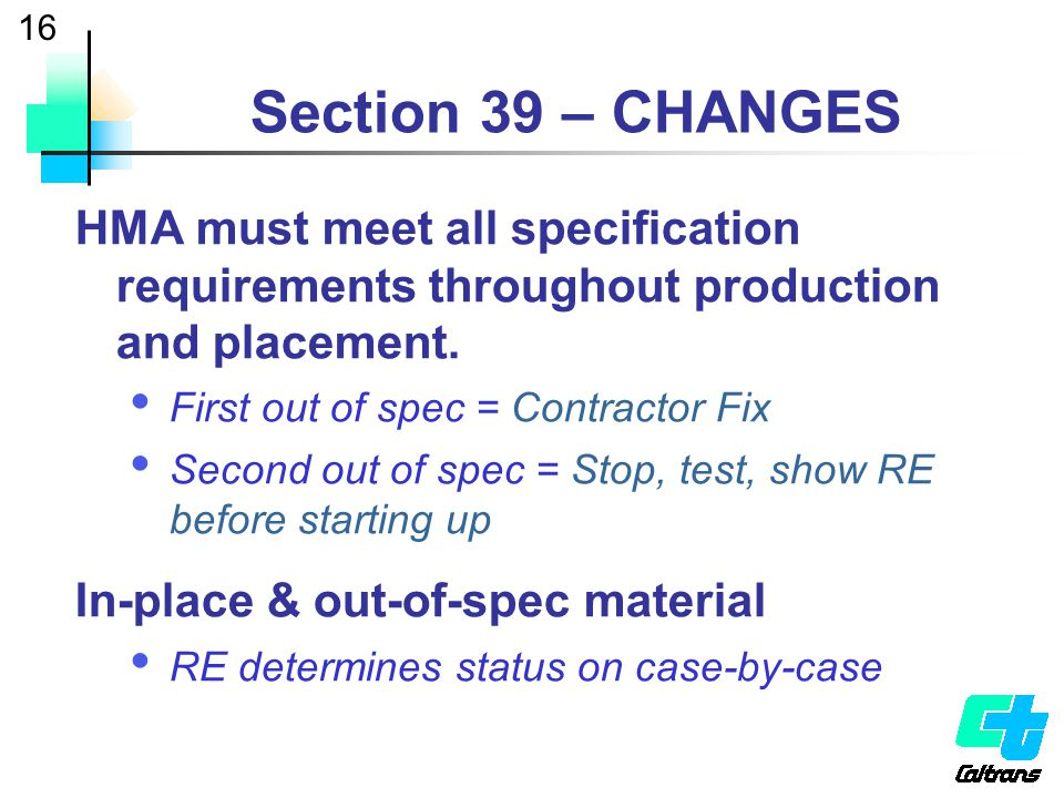 Section 39 – CHANGES HMA must meet all specification requirements throughout production and placement.