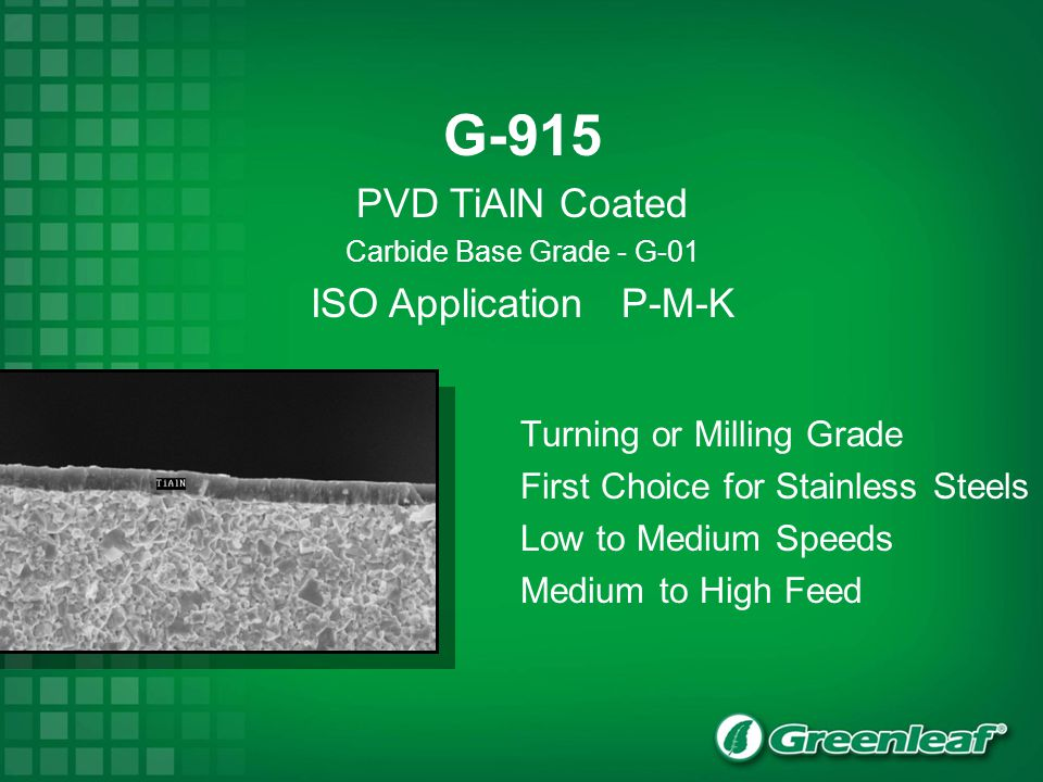G-915 PVD TiAlN Coated Carbide Base Grade - G-01 ISO Application P-M-K