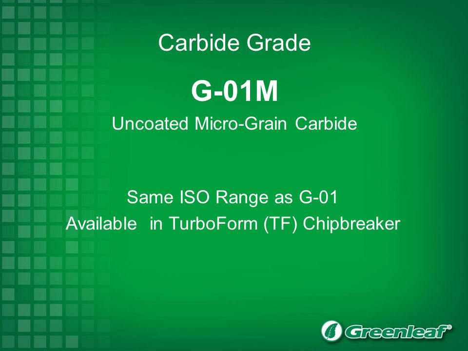 Same ISO Range as G-01 Available in TurboForm (TF) Chipbreaker