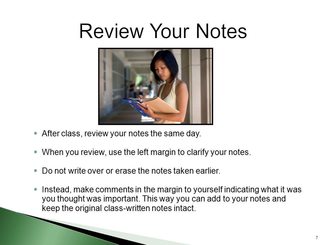 Review Your Notes After class, review your notes the same day.