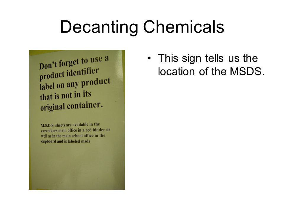 Decanting Chemicals This sign tells us the location of the MSDS.