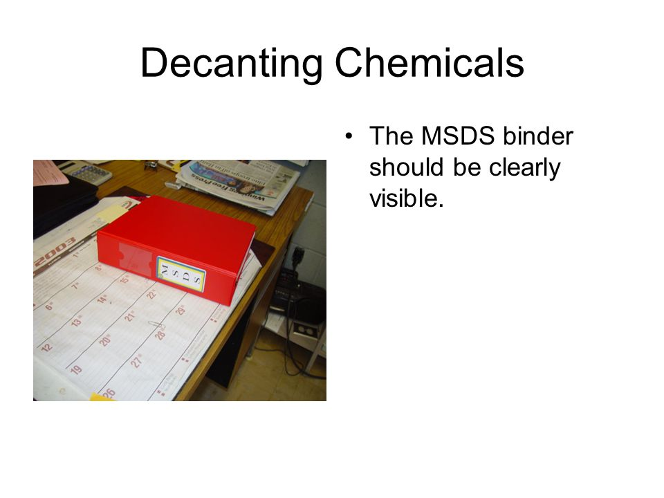 Decanting Chemicals The MSDS binder should be clearly visible.