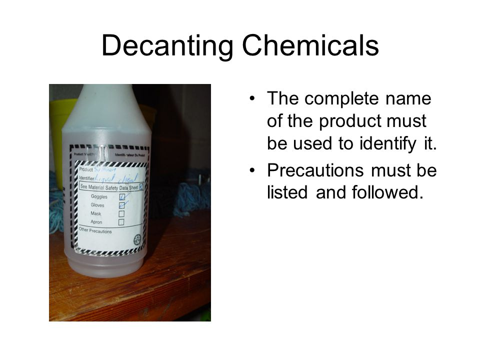 Decanting Chemicals The complete name of the product must be used to identify it.
