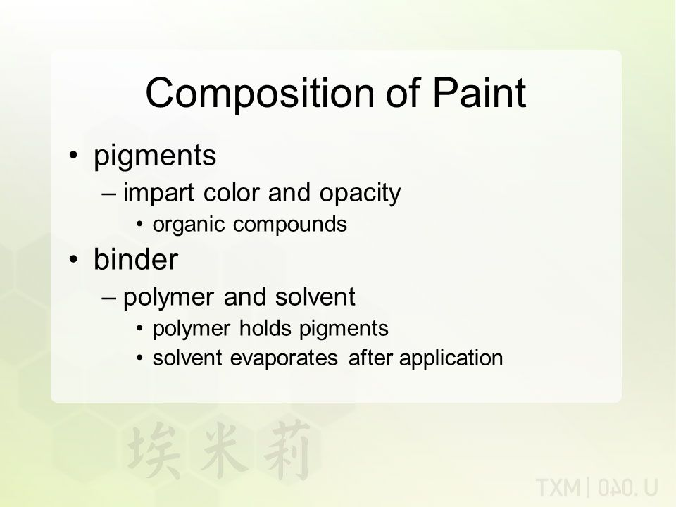 Composition of Paint pigments binder impart color and opacity