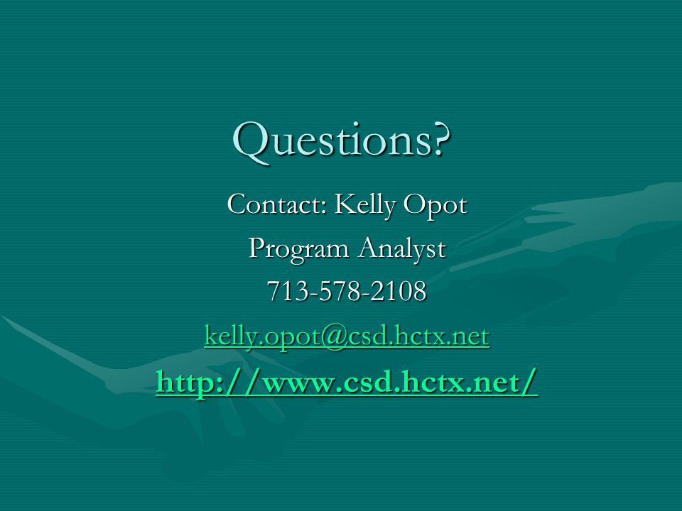 Questions http://www.csd.hctx.net/ Contact: Kelly Opot
