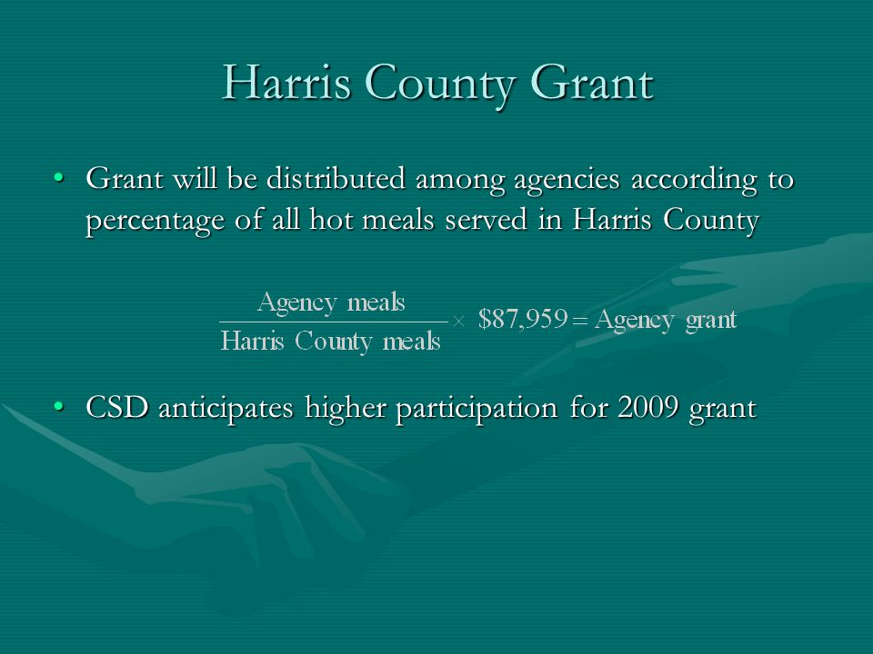 Harris County Grant Grant will be distributed among agencies according to percentage of all hot meals served in Harris County.