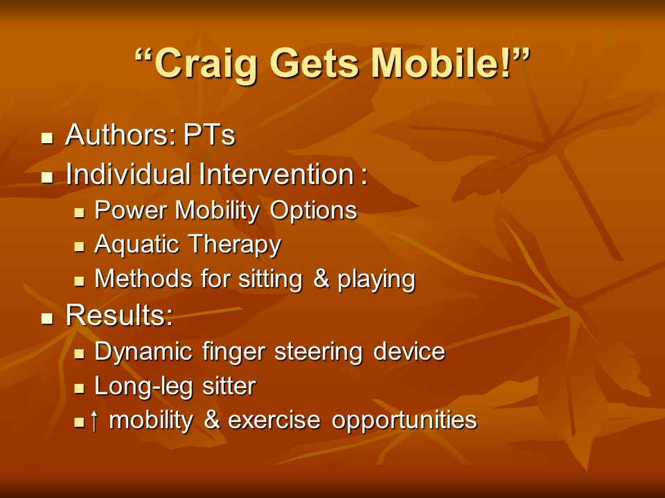 Craig Gets Mobile! Authors: PTs Individual Intervention : Results:
