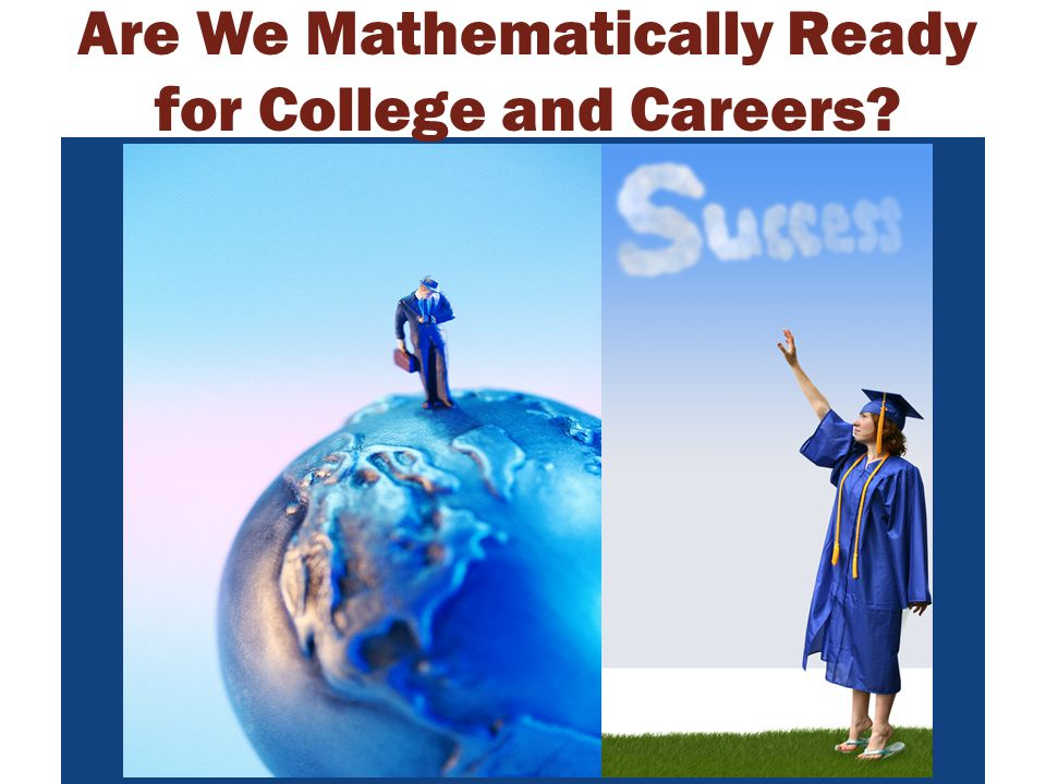 Are We Mathematically Ready for College and Careers