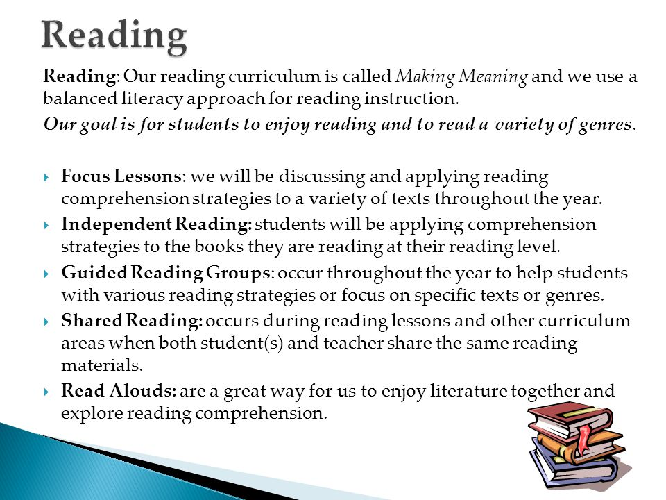 Reading Reading: Our reading curriculum is called Making Meaning and we use a balanced literacy approach for reading instruction.
