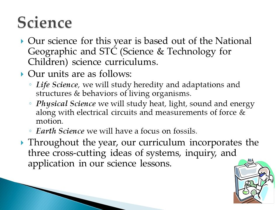 Science Our science for this year is based out of the National Geographic and STC (Science & Technology for Children) science curriculums.