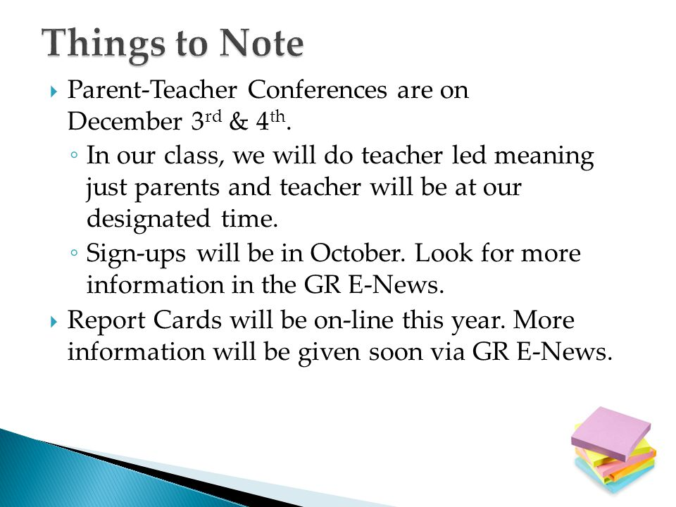 Things to Note Parent-Teacher Conferences are on December 3rd & 4th.