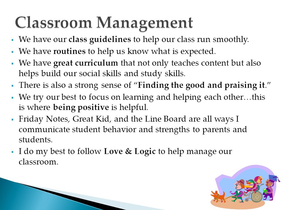 Classroom Management We have our class guidelines to help our class run smoothly. We have routines to help us know what is expected.