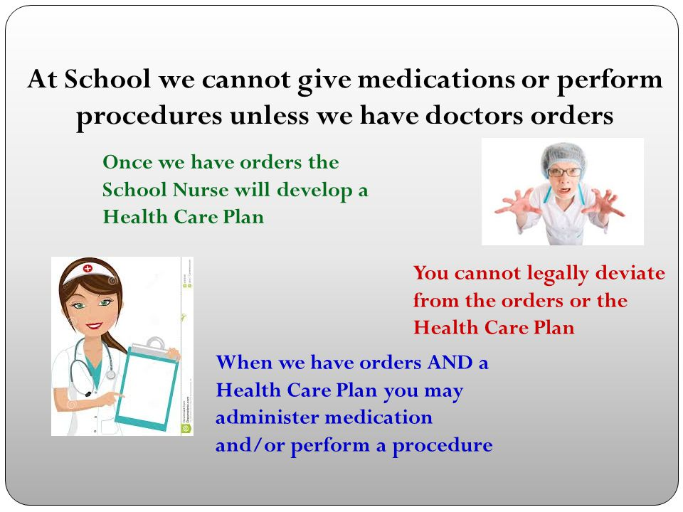 At School we cannot give medications or perform procedures unless we have doctors orders