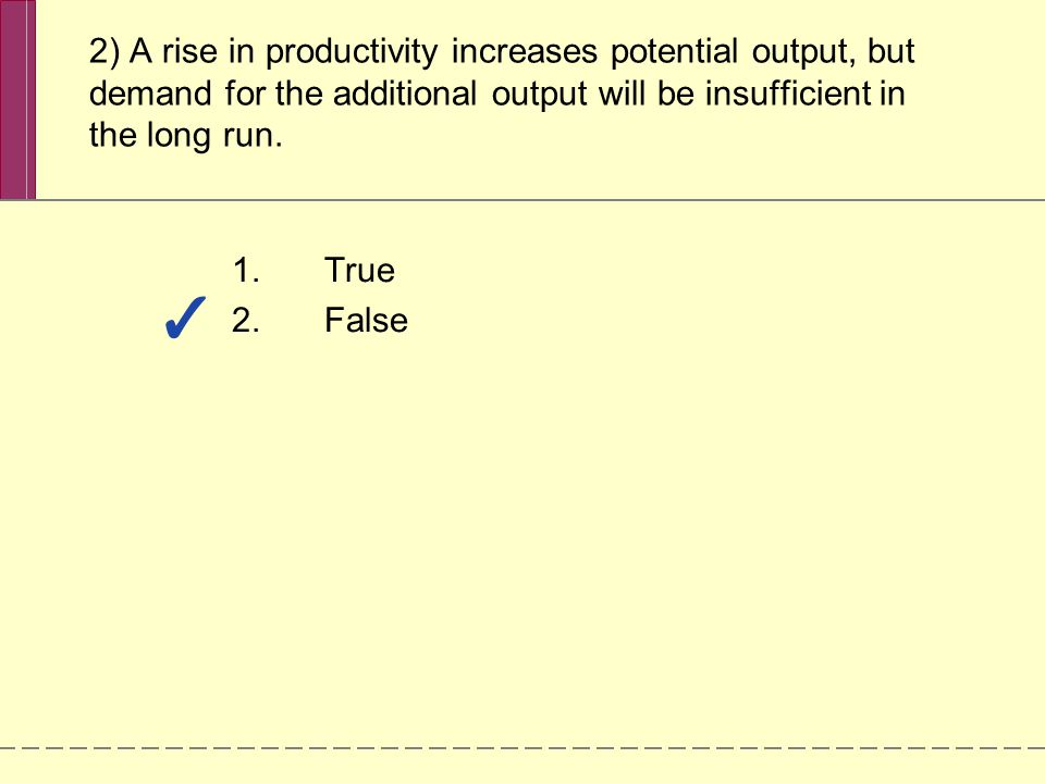 2) A rise in productivity increases potential output, but demand for the additional output will be insufficient in the long run.