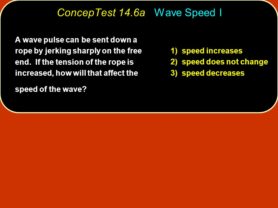 ConcepTest 14.6a Wave Speed I