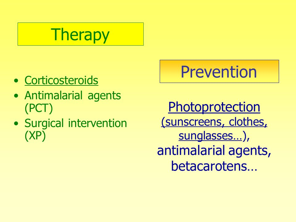 Therapy Corticosteroids. Antimalarial agents (PCT) Surgical intervention (XP) Prevention.