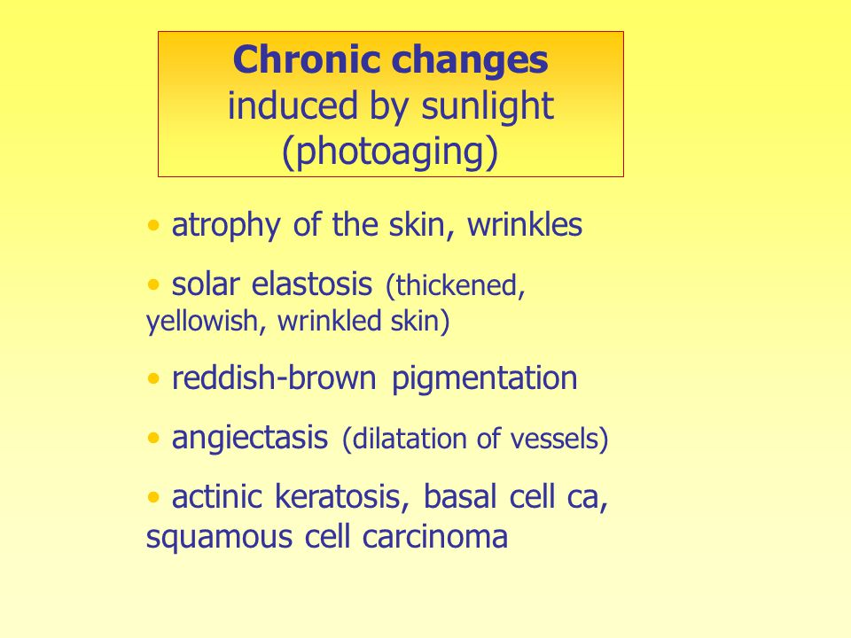 Chronic changes induced by sunlight (photoaging)