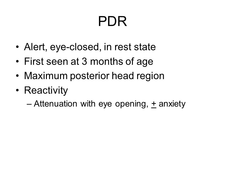 PDR Alert, eye-closed, in rest state First seen at 3 months of age