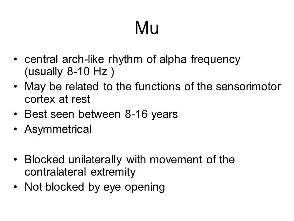 Mu central arch-like rhythm of alpha frequency (usually 8-10 Hz )