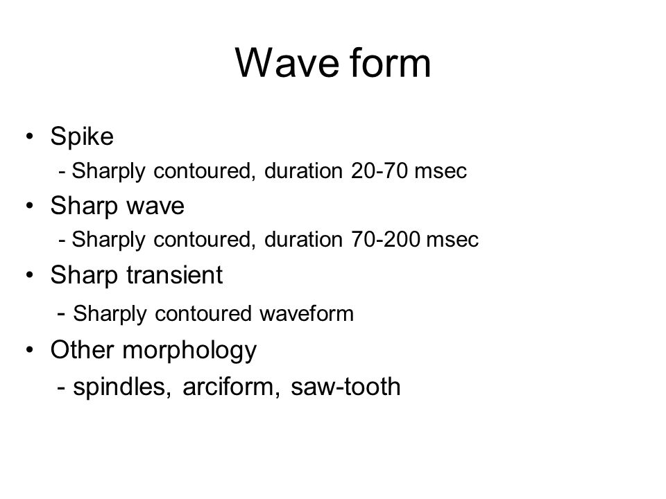 Wave form Spike Sharp wave Sharp transient