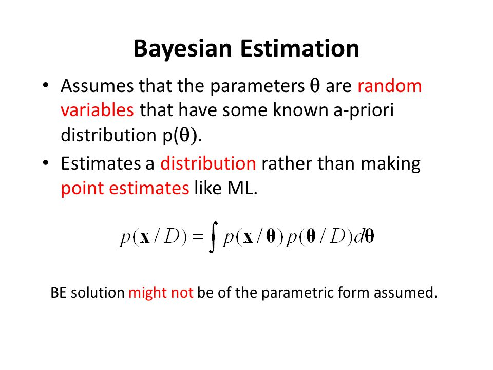 Bayesian Estimation Assumes that the parameters q are random variables that have some known a-priori distribution p(q).