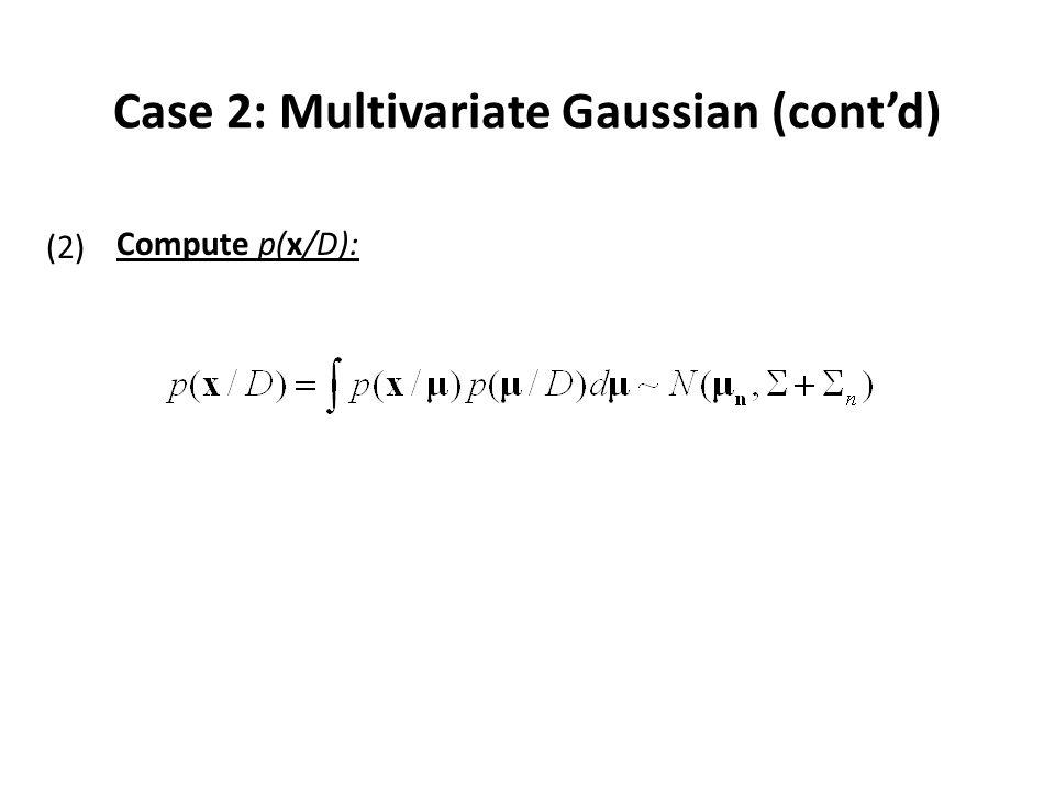 Case 2: Multivariate Gaussian (cont'd)