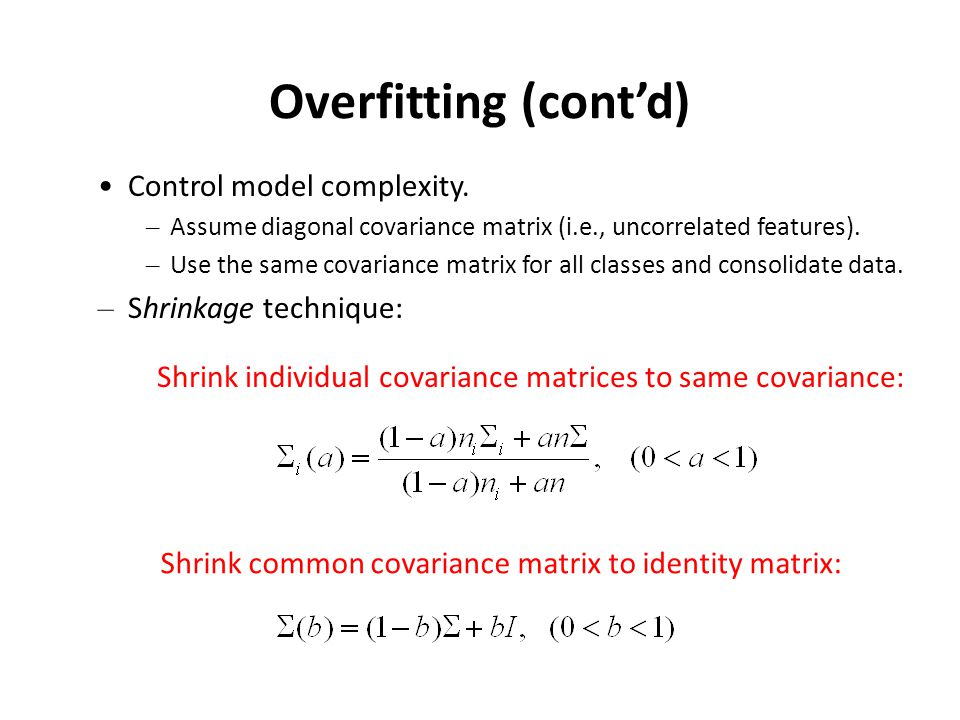 Overfitting (cont'd) Control model complexity. Shrinkage technique: