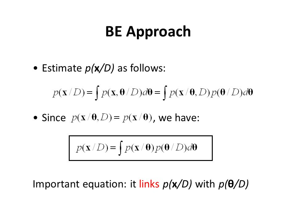 BE Approach Estimate p(x/D) as follows: Since , we have: