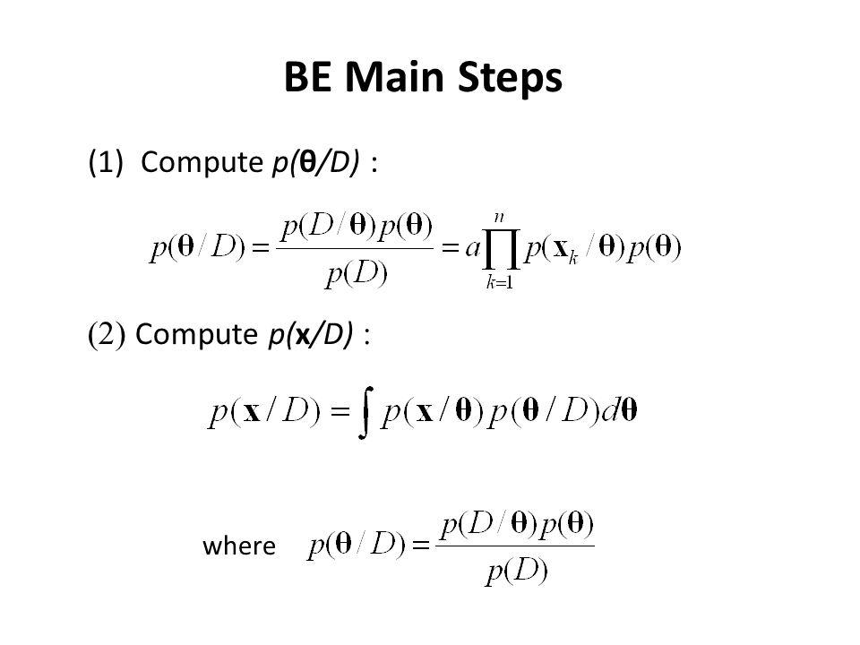 BE Main Steps (1) Compute p(θ/D) : (2) Compute p(x/D) : where