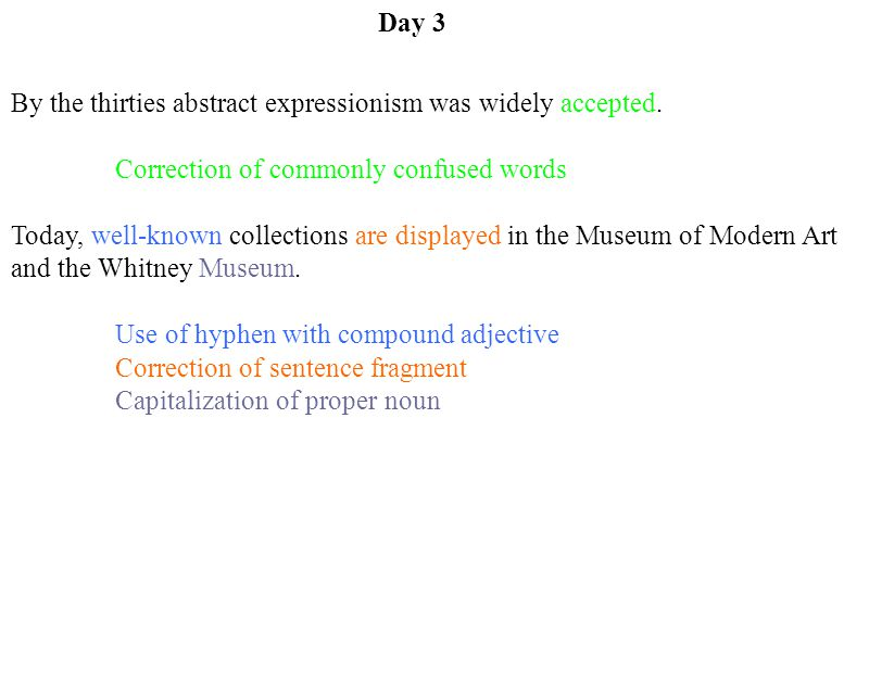 Day 3 By the thirties abstract expressionism was widely accepted. Correction of commonly confused words.