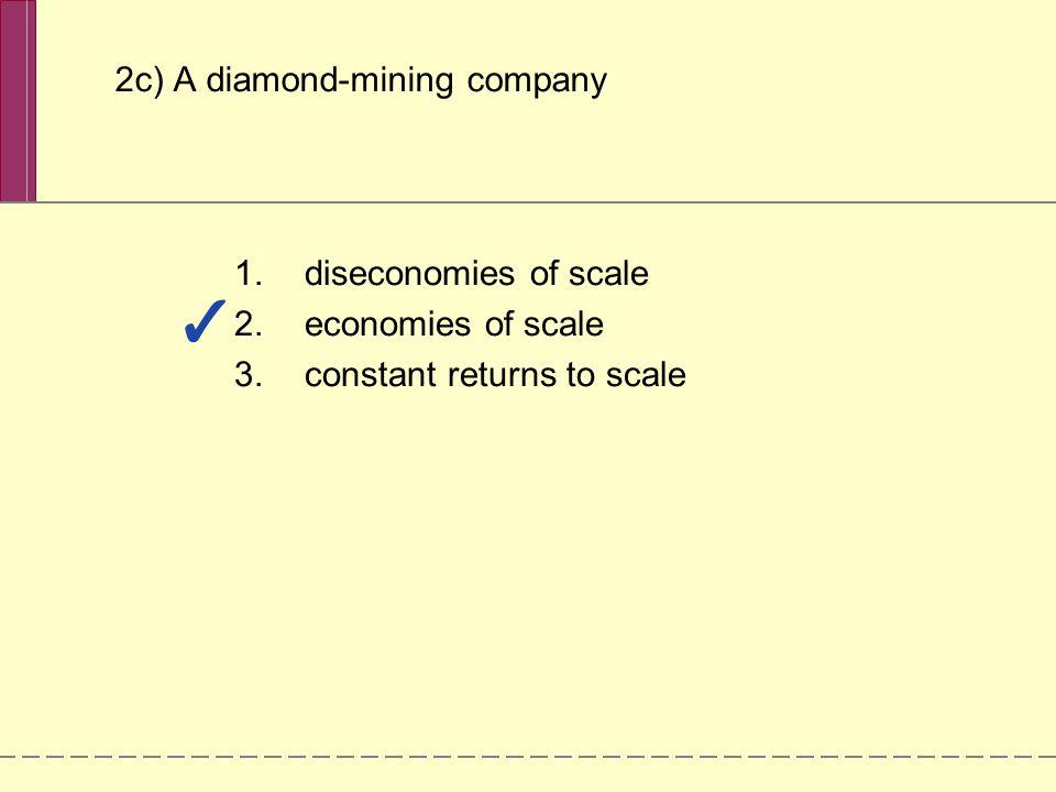 2c) A diamond-mining company