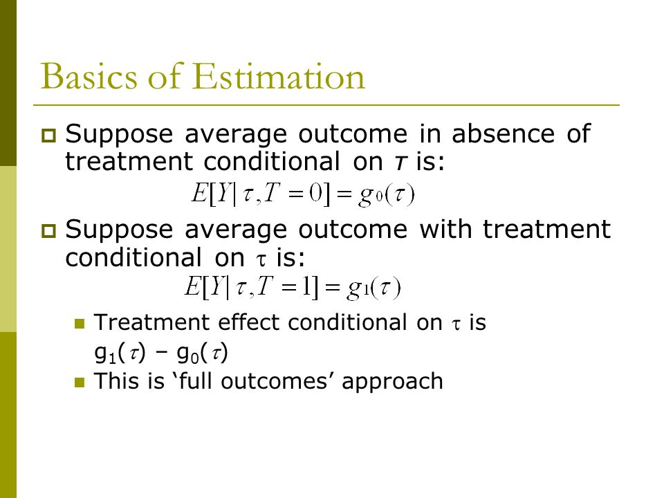 Basics of Estimation Suppose average outcome in absence of treatment conditional on τ is: