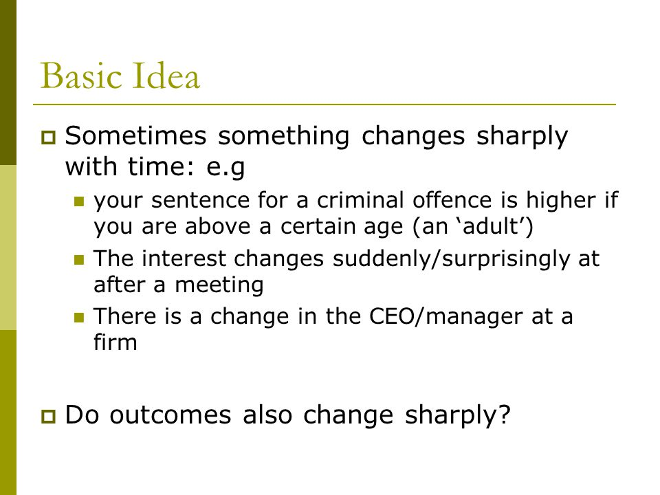 Basic Idea Sometimes something changes sharply with time: e.g