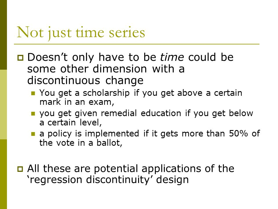 Not just time series Doesn't only have to be time could be some other dimension with a discontinuous change.