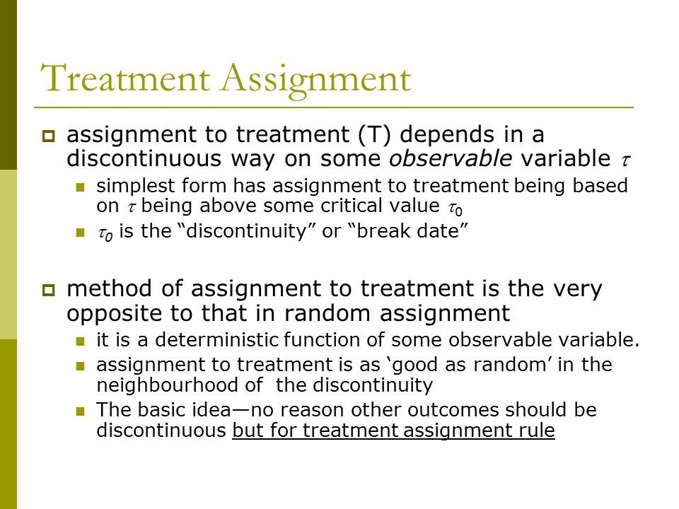 Treatment Assignment assignment to treatment (T) depends in a discontinuous way on some observable variable t.