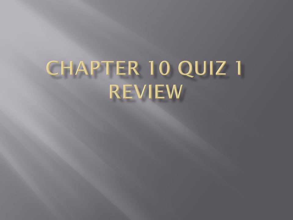 Chapter 10 Quiz 1 review