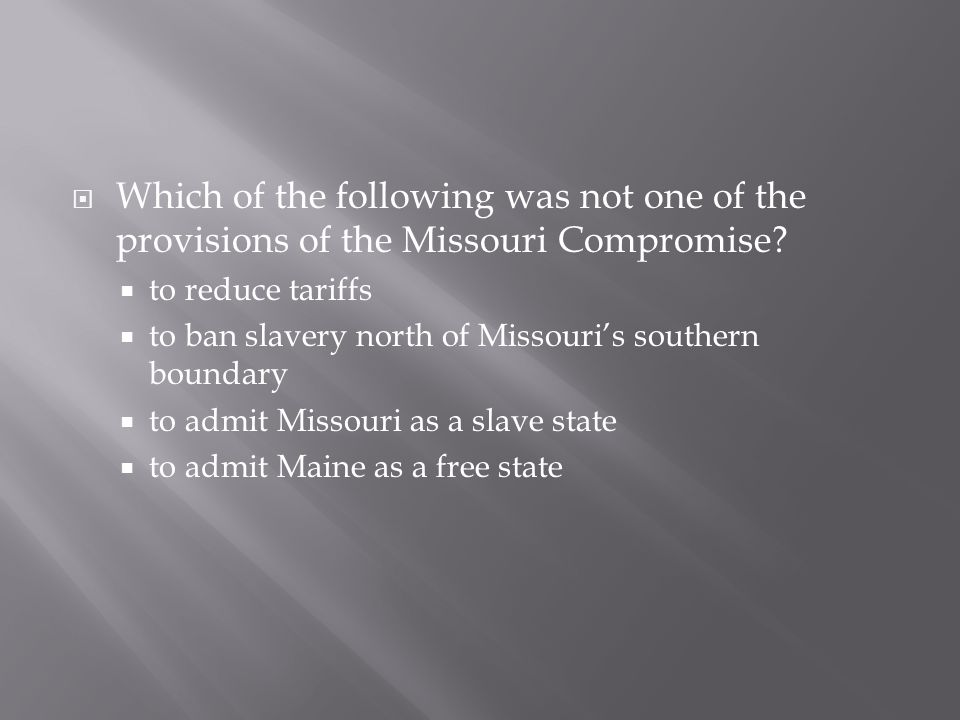 Which of the following was not one of the provisions of the Missouri Compromise