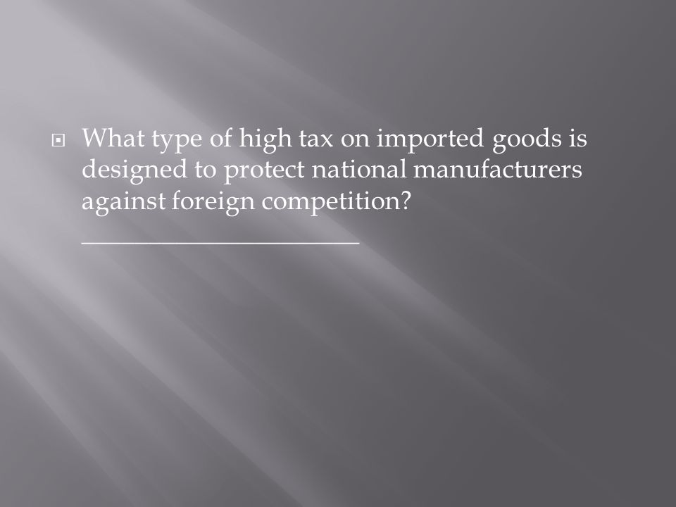 What type of high tax on imported goods is designed to protect national manufacturers against foreign competition.