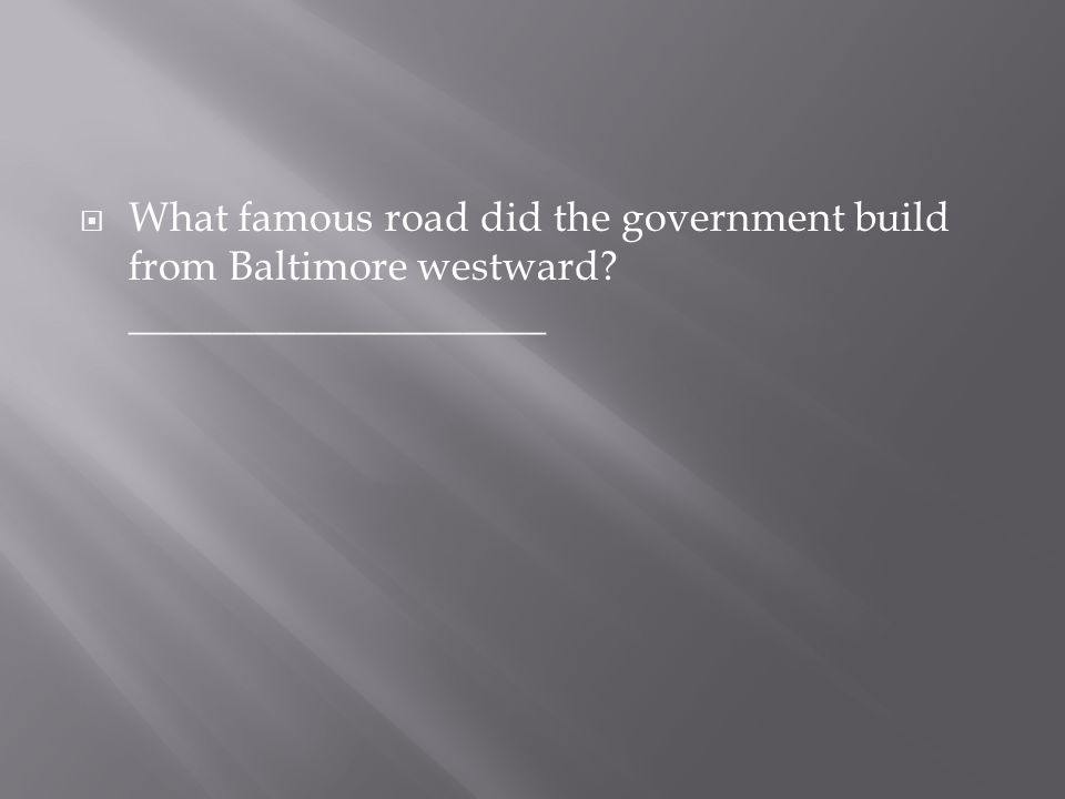 What famous road did the government build from Baltimore westward
