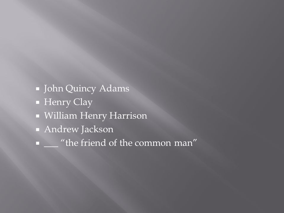 John Quincy Adams Henry Clay. William Henry Harrison.