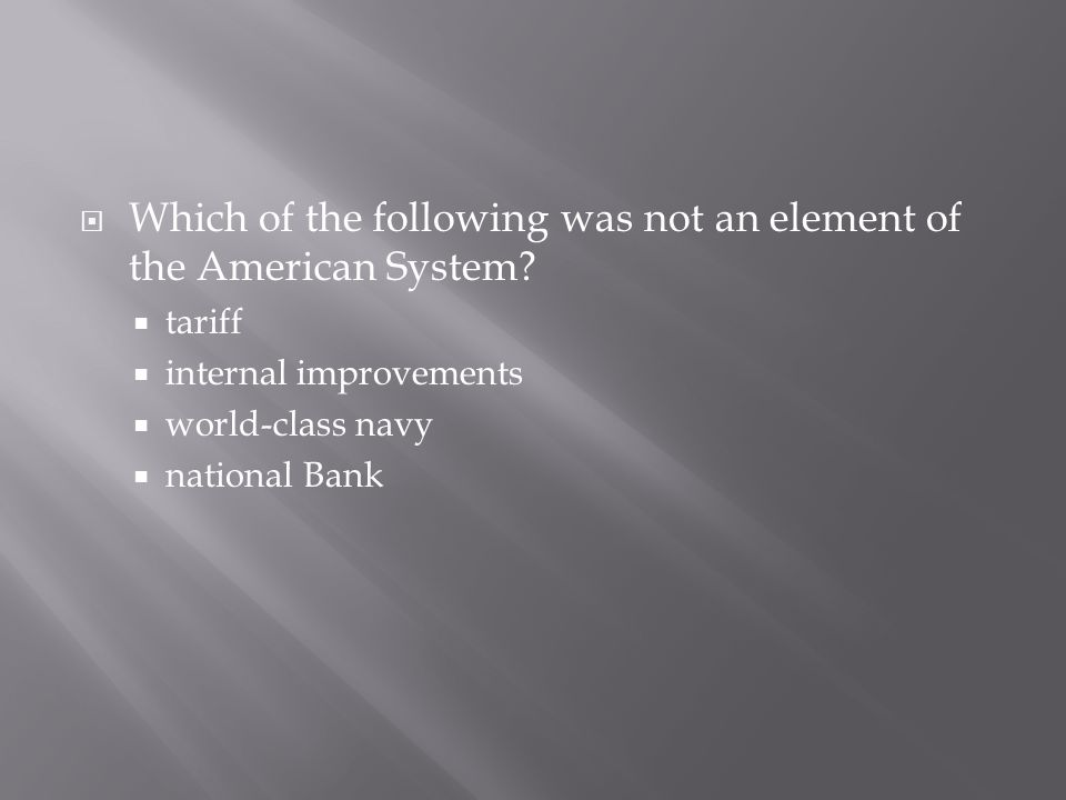 Which of the following was not an element of the American System