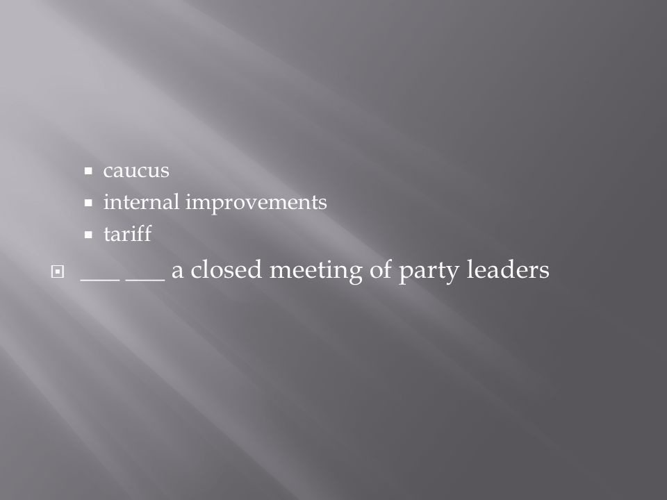 ___ ___ a closed meeting of party leaders