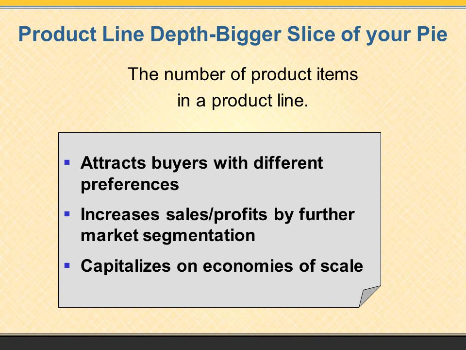 Product Line Depth-Bigger Slice of your Pie