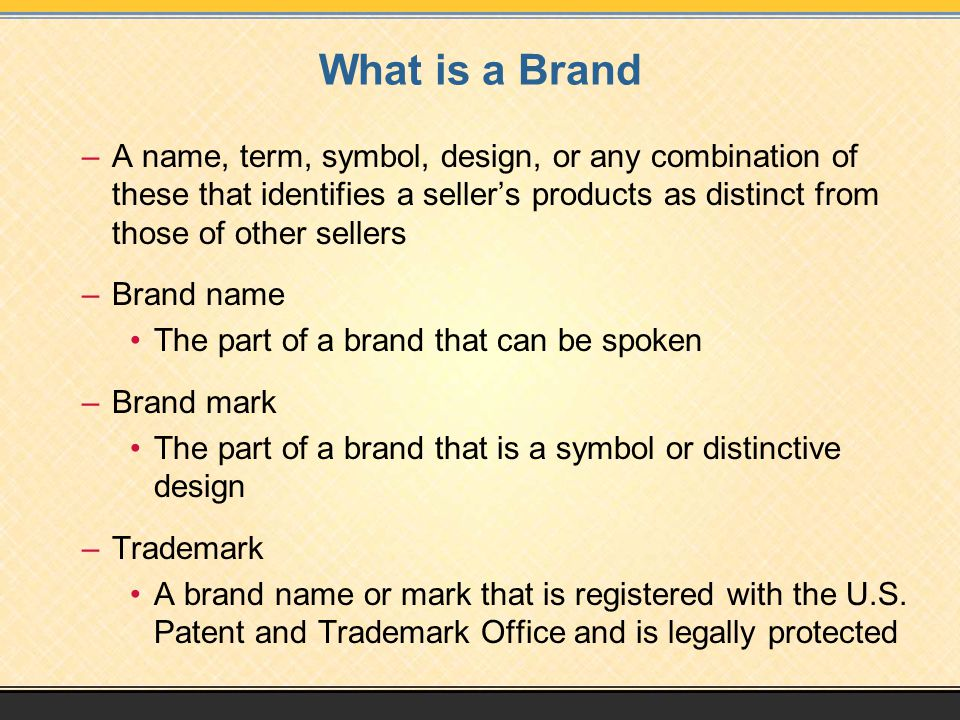 What is a Brand A name, term, symbol, design, or any combination of these that identifies a seller's products as distinct from those of other sellers.