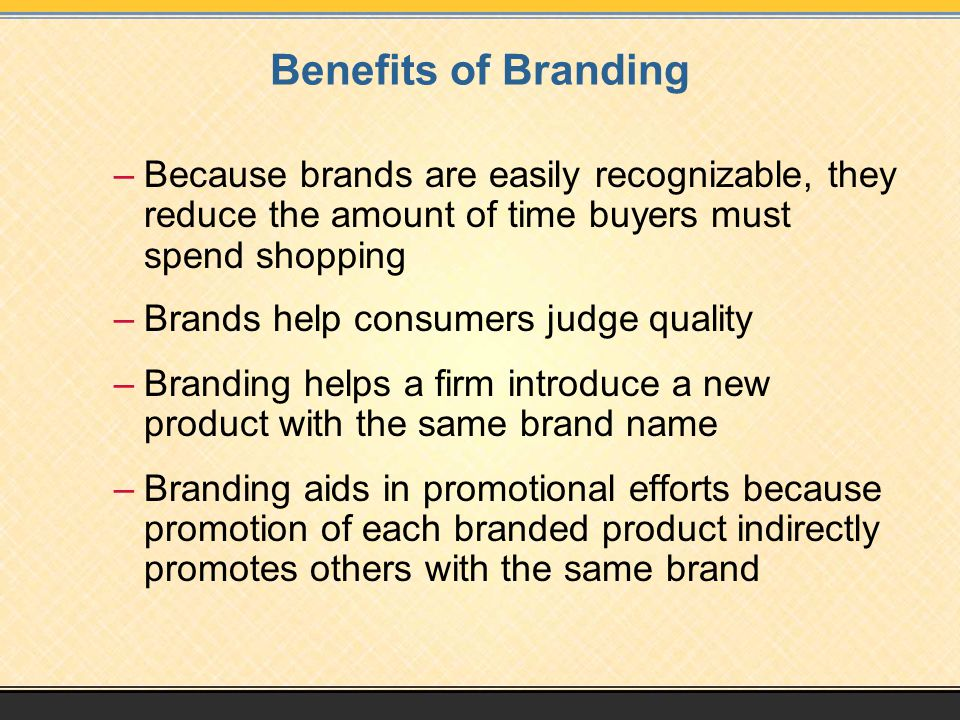 Benefits of Branding Because brands are easily recognizable, they reduce the amount of time buyers must spend shopping.