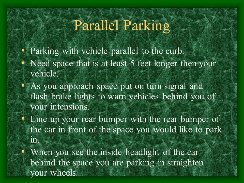 Parallel Parking Parking with vehicle parallel to the curb.