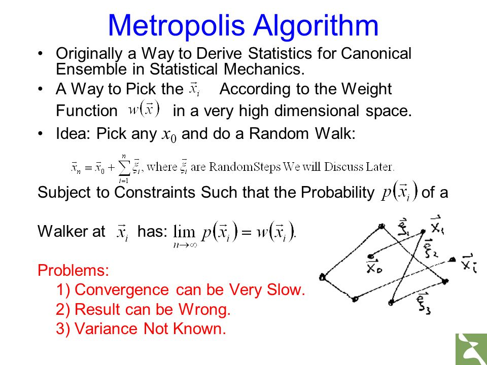 Metropolis Algorithm Originally a Way to Derive Statistics for Canonical Ensemble in Statistical Mechanics.